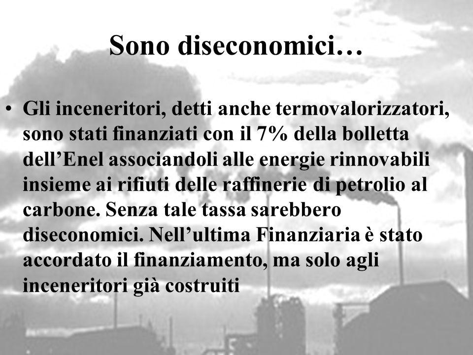 Sono diseconomici… Gli inceneritori, detti anche termovalorizzatori, sono stati finanziati con il 7% della bolletta dellEnel associandoli alle energie