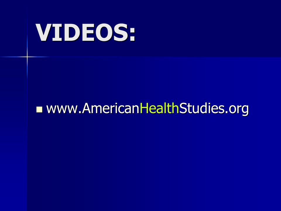 VIDEOS: www.AmericanHealthStudies.org www.AmericanHealthStudies.org