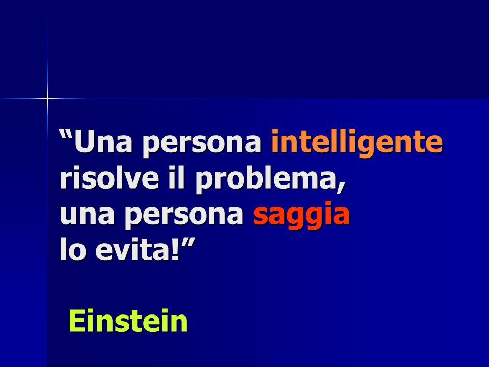 Una persona intelligente risolve il problema, una persona saggia lo evita! Einstein