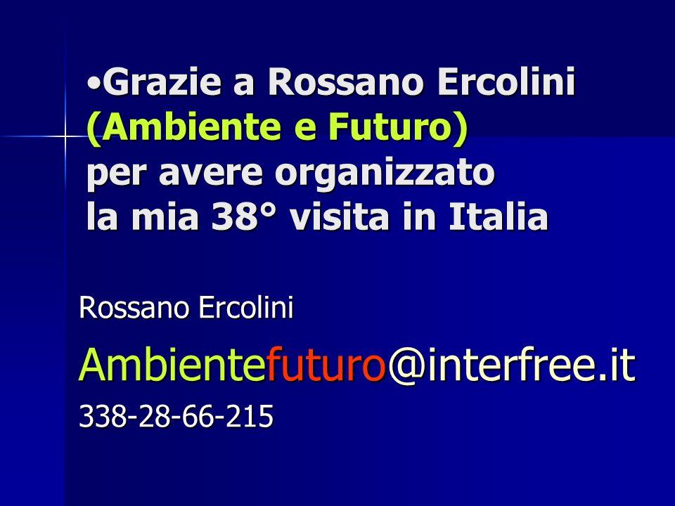 Grazie a Rossano Ercolini (Ambiente e Futuro) per avere organizzato la mia 38° visita in ItaliaGrazie a Rossano Ercolini (Ambiente e Futuro) per avere organizzato la mia 38° visita in Italia Rossano Ercolini Ambientefuturo@interfree.it 338-28-66-215
