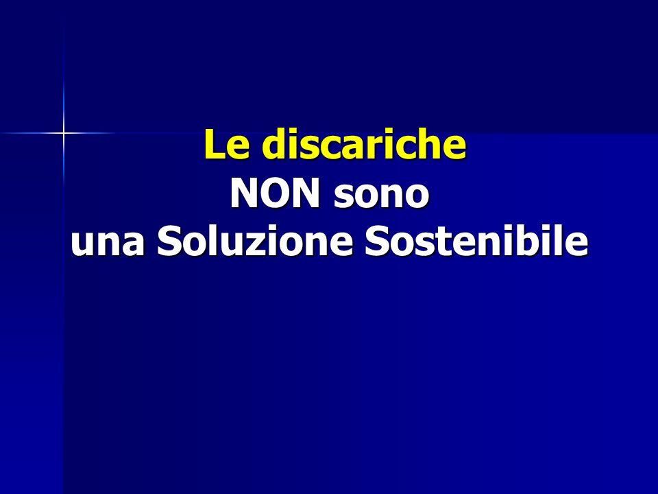 Le discariche NON sono una Soluzione Sostenibile Le discariche NON sono una Soluzione Sostenibile
