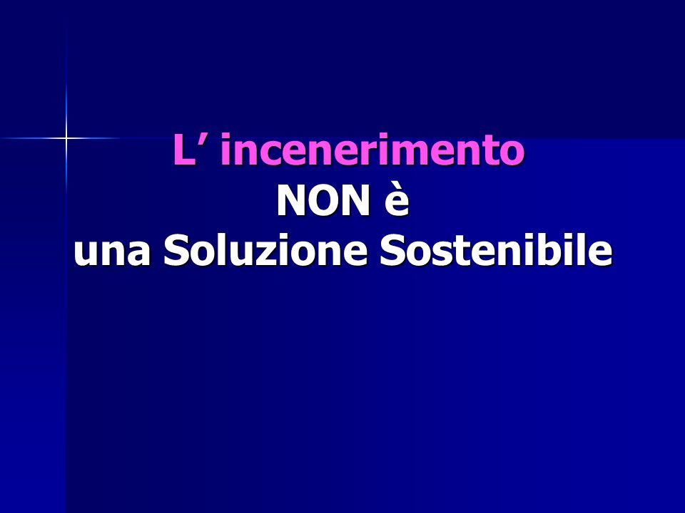 L incenerimento NON è una Soluzione Sostenibile L incenerimento NON è una Soluzione Sostenibile