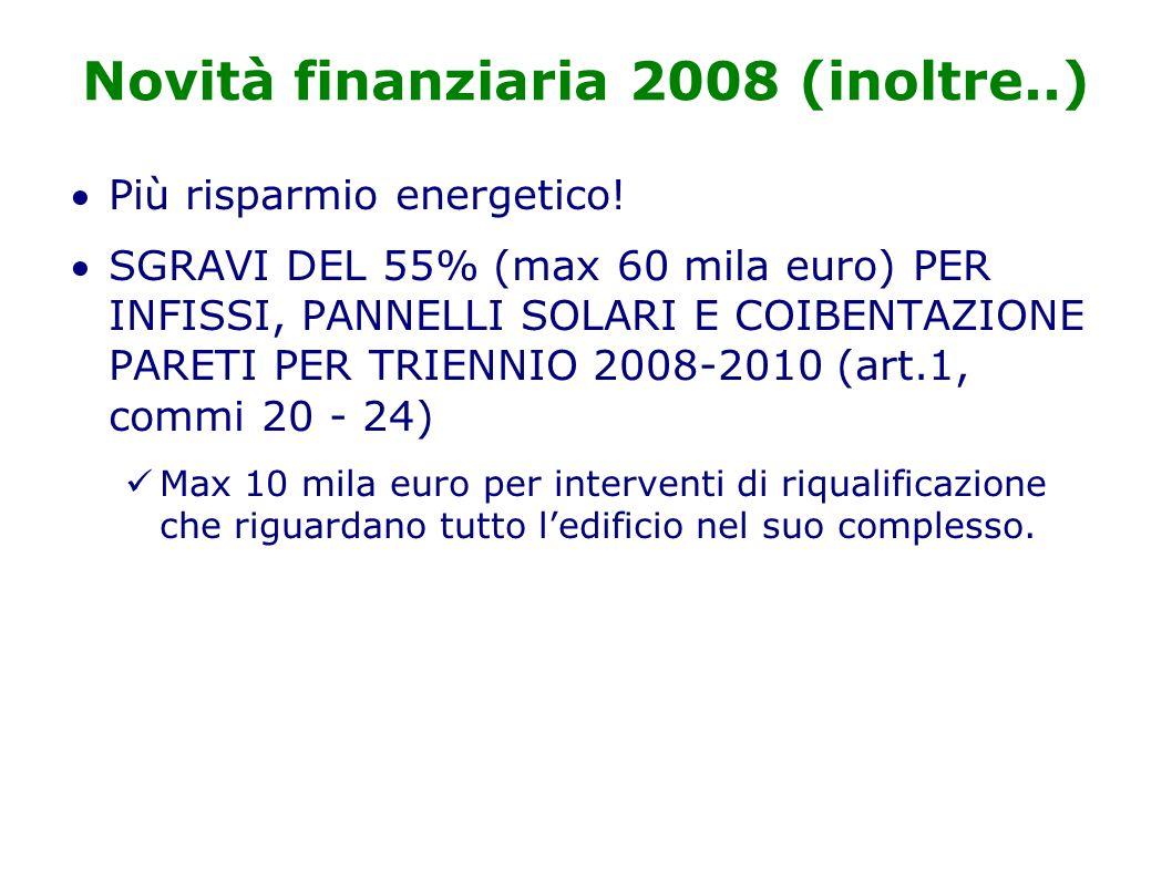 Novità finanziaria 2008 (inoltre..) Più risparmio energetico.