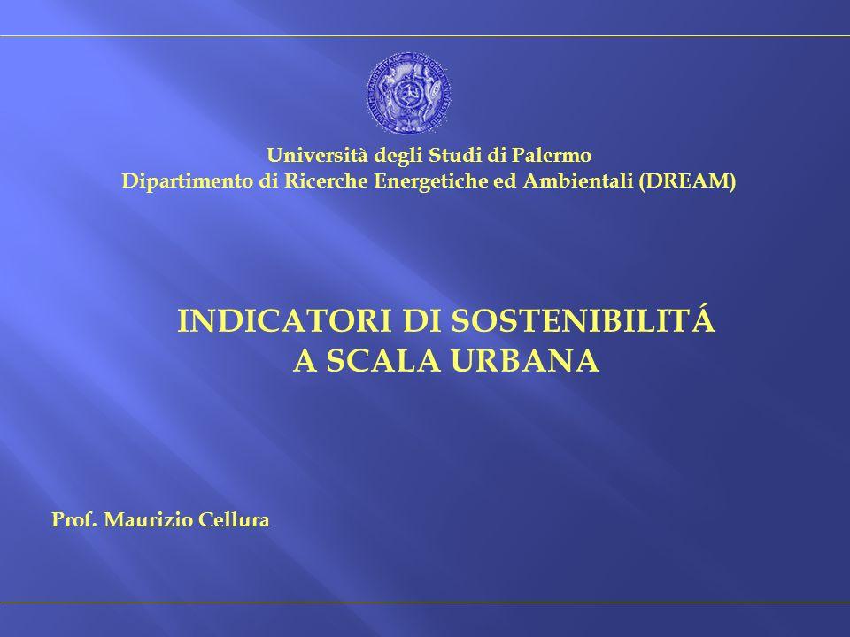 Prof. Maurizio Cellura INDICATORI DI SOSTENIBILITÁ A SCALA URBANA Università degli Studi di Palermo Dipartimento di Ricerche Energetiche ed Ambientali