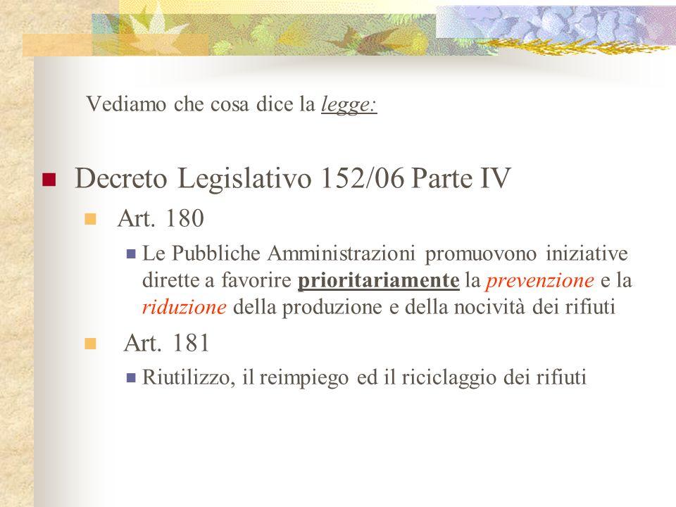 Vediamo che cosa dice la legge: Decreto Legislativo 152/06 Parte IV Art. 180 Le Pubbliche Amministrazioni promuovono iniziative dirette a favorire pri