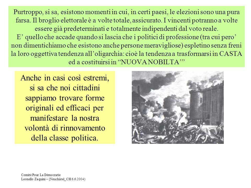 Comité Pour La Démocratie Leonello Zaquini – (Neuchâtel_CH 6.6.2004) Purtroppo, si sa, esistono momenti in cui, in certi paesi, le elezioni sono una p