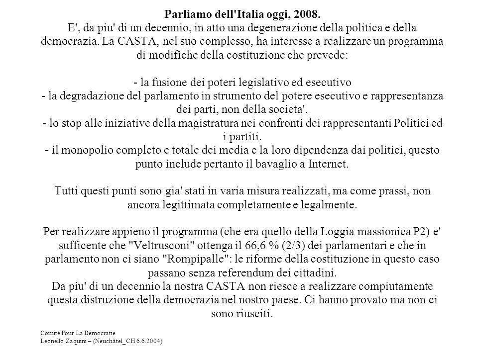 Comité Pour La Démocratie Leonello Zaquini – (Neuchâtel_CH 6.6.2004) Parliamo dell'Italia oggi, 2008. E', da piu' di un decennio, in atto una degenera