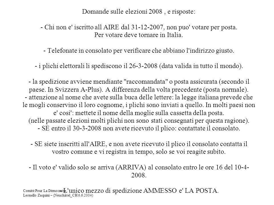 Comité Pour La Démocratie Leonello Zaquini – (Neuchâtel_CH 6.6.2004) Domande sulle elezioni 2008, e risposte: - Chi non e' iscritto all AIRE dal 31-12