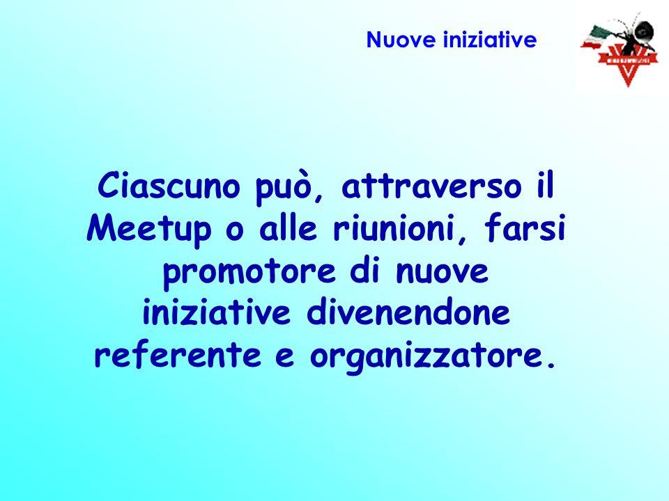 Ciascuno può, attraverso il Meetup o alle riunioni, farsi promotore di nuove iniziative divenendone referente e organizzatore. Nuove iniziative
