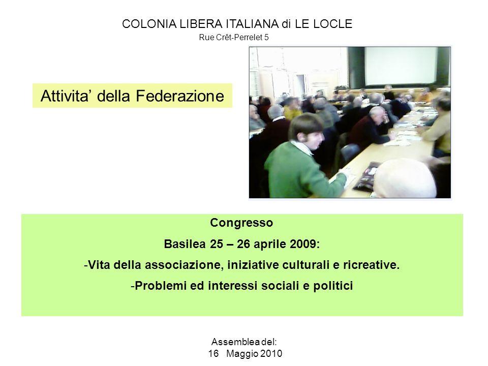 COLONIA LIBERA ITALIANA di LE LOCLE Rue Crêt-Perrelet 5 Assemblea del: 16 Maggio 2010 Attivita della Federazione Congresso Basilea 25 – 26 aprile 2009: -Vita della associazione, iniziative culturali e ricreative.