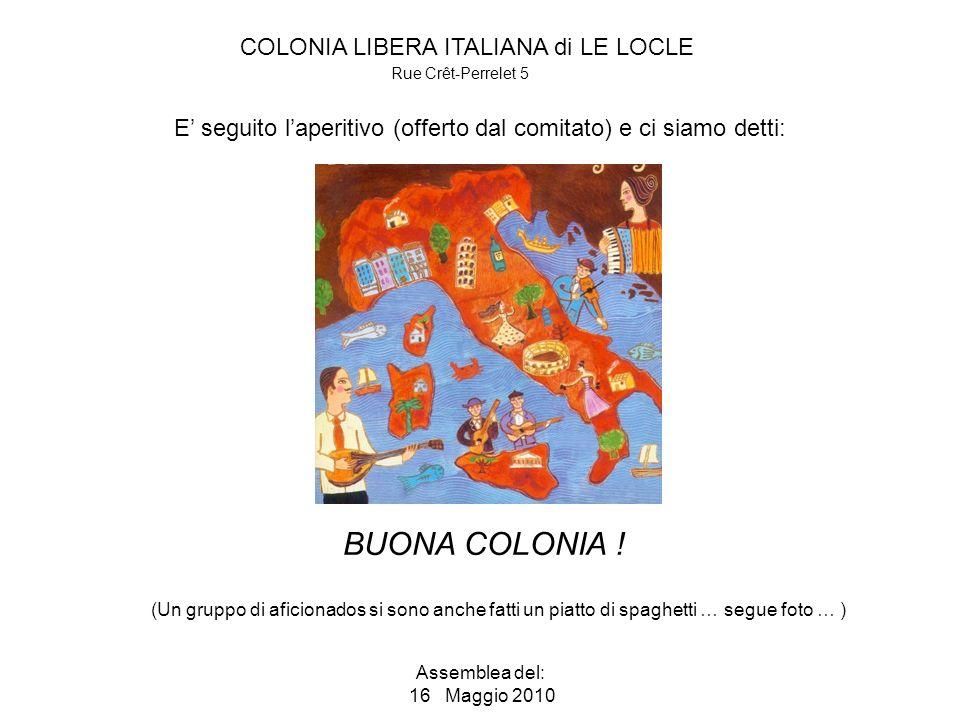 COLONIA LIBERA ITALIANA di LE LOCLE Rue Crêt-Perrelet 5 Assemblea del: 16 Maggio 2010 BUONA COLONIA .