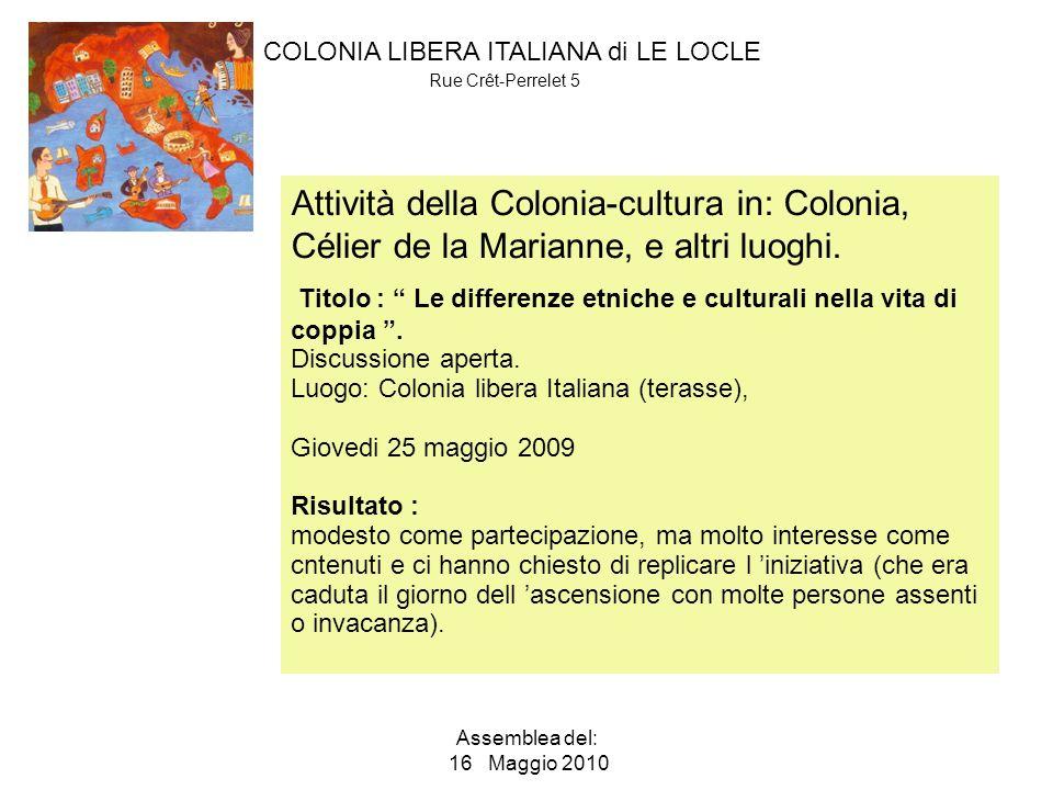 COLONIA LIBERA ITALIANA di LE LOCLE Rue Crêt-Perrelet 5 Assemblea del: 16 Maggio 2010 Attività della Colonia-cultura in: Colonia, Célier de la Marianne, e altri luoghi.