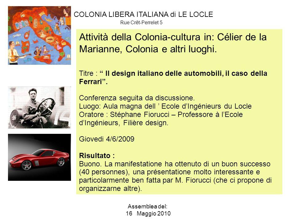 COLONIA LIBERA ITALIANA di LE LOCLE Rue Crêt-Perrelet 5 Assemblea del: 16 Maggio 2010 Attività della Colonia-cultura in: Célier de la Marianne, Colonia e altri luoghi.