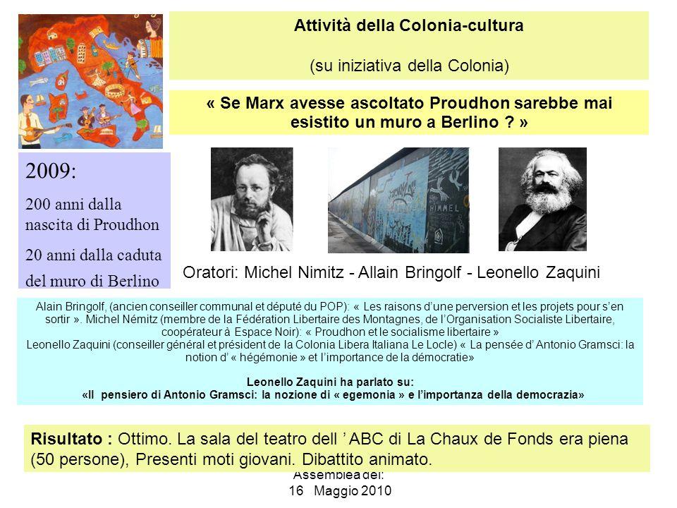 COLONIA LIBERA ITALIANA di LE LOCLE Rue Crêt-Perrelet 5 Assemblea del: 16 Maggio 2010 « Se Marx avesse ascoltato Proudhon sarebbe mai esistito un muro a Berlino .