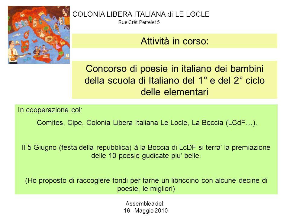 COLONIA LIBERA ITALIANA di LE LOCLE Rue Crêt-Perrelet 5 Assemblea del: 16 Maggio 2010 Stato della associazione: Comitato Occorre rafforzare il comitato Leonello – Presidente.