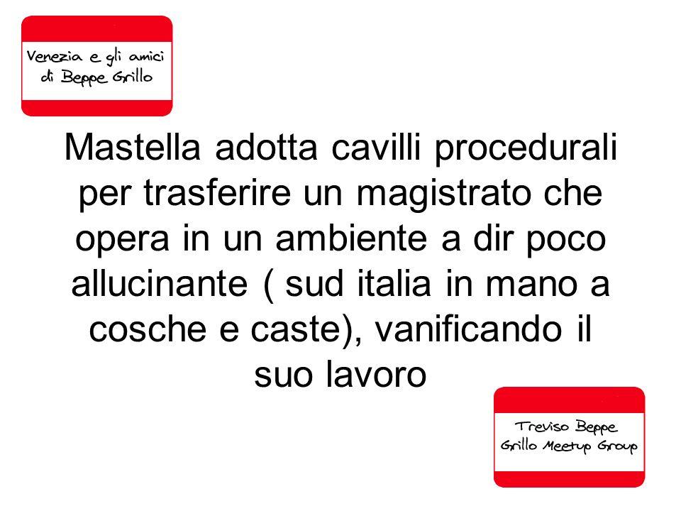Mastella adotta cavilli procedurali per trasferire un magistrato che opera in un ambiente a dir poco allucinante ( sud italia in mano a cosche e caste), vanificando il suo lavoro