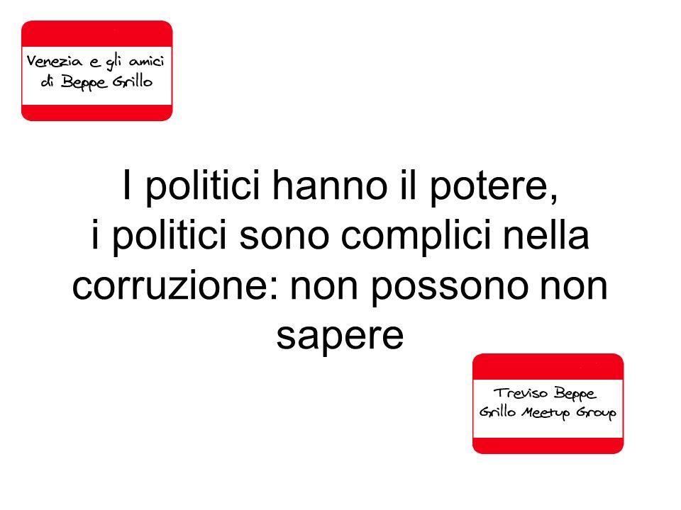 I politici hanno il potere, i politici sono complici nella corruzione: non possono non sapere