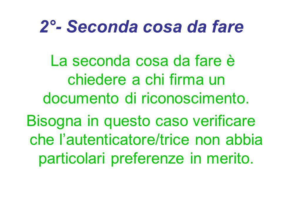 2°- Seconda cosa da fare La seconda cosa da fare è chiedere a chi firma un documento di riconoscimento. Bisogna in questo caso verificare che lautenti