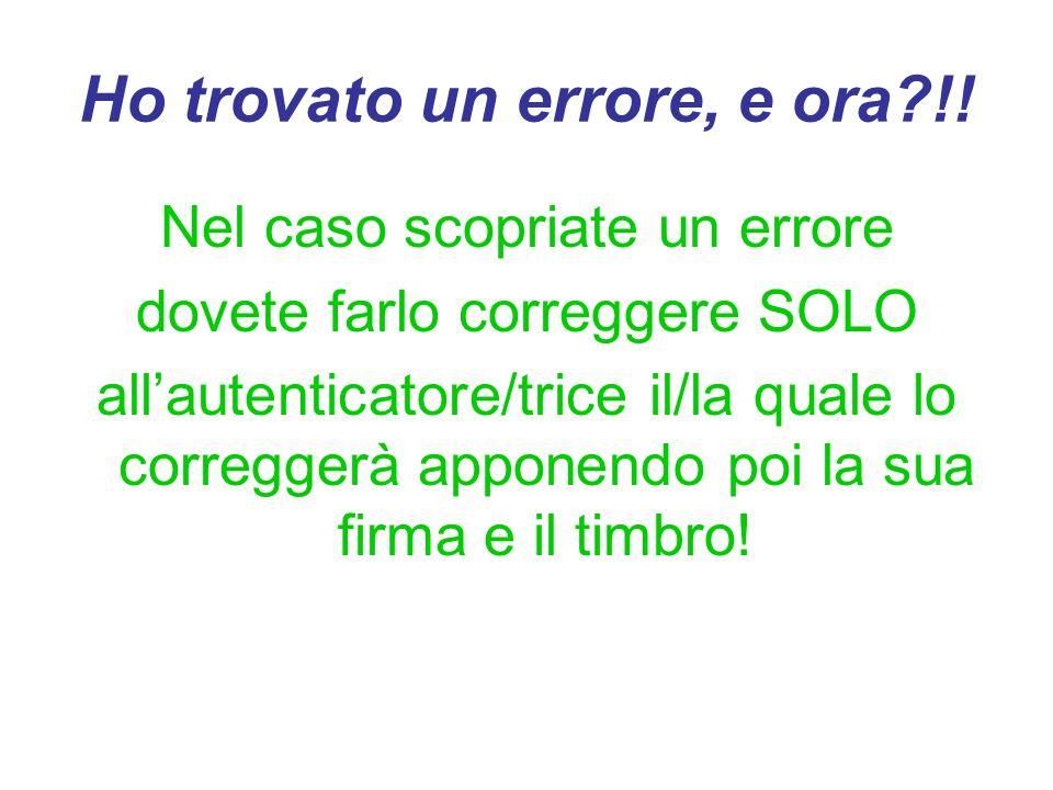Ho trovato un errore, e ora?!! Nel caso scopriate un errore dovete farlo correggere SOLO allautenticatore/trice il/la quale lo correggerà apponendo po