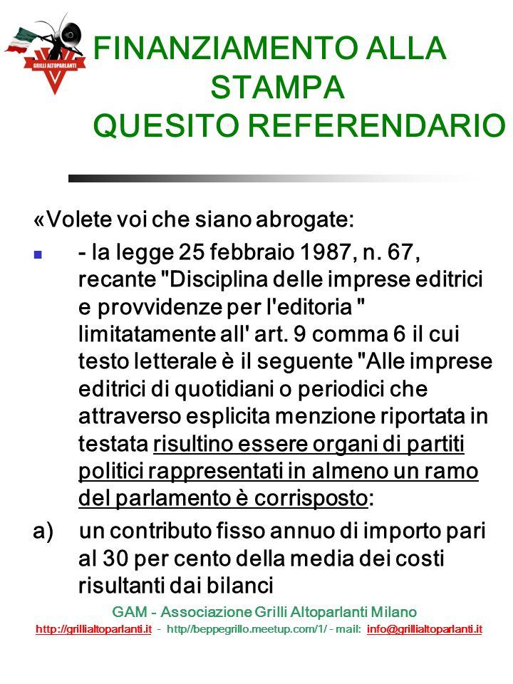 FINANZIAMENTO ALLA STAMPA QUESITO REFERENDARIO «Volete voi che siano abrogate: - la legge 25 febbraio 1987, n.