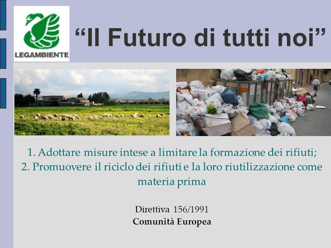 Il Futuro di tutti noi 1. Adottare misure intese a limitare la formazione dei rifiuti; 2.