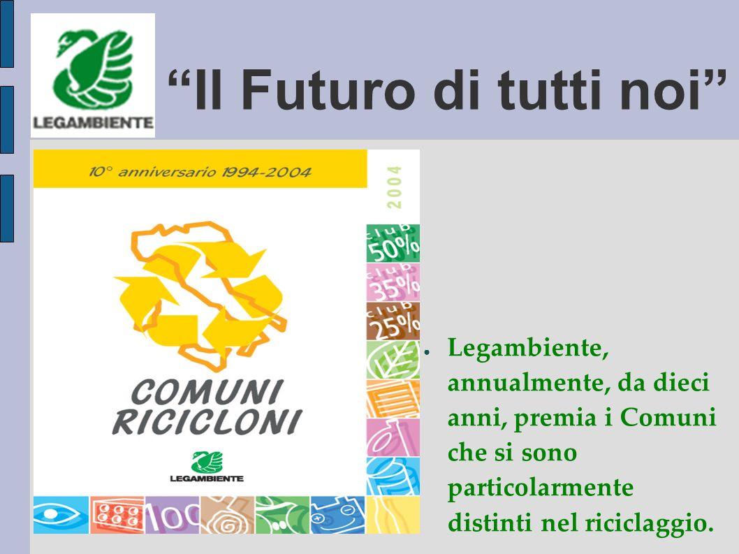 Il Futuro di tutti noi Legambiente, annualmente, da dieci anni, premia i Comuni che si sono particolarmente distinti nel riciclaggio.