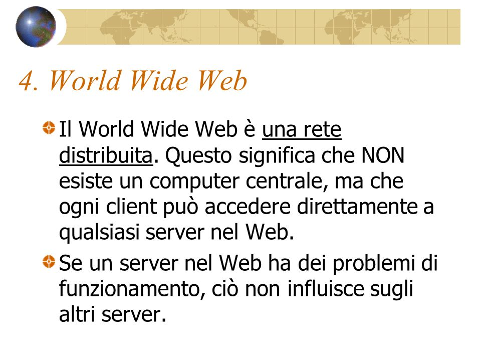 4. World Wide Web Il World Wide Web è una rete distribuita.