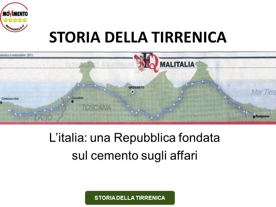 STORIA DELLA TIRRENICA Litalia: una Repubblica fondata sul cemento sugli affari STORIA DELLA TIRRENICA