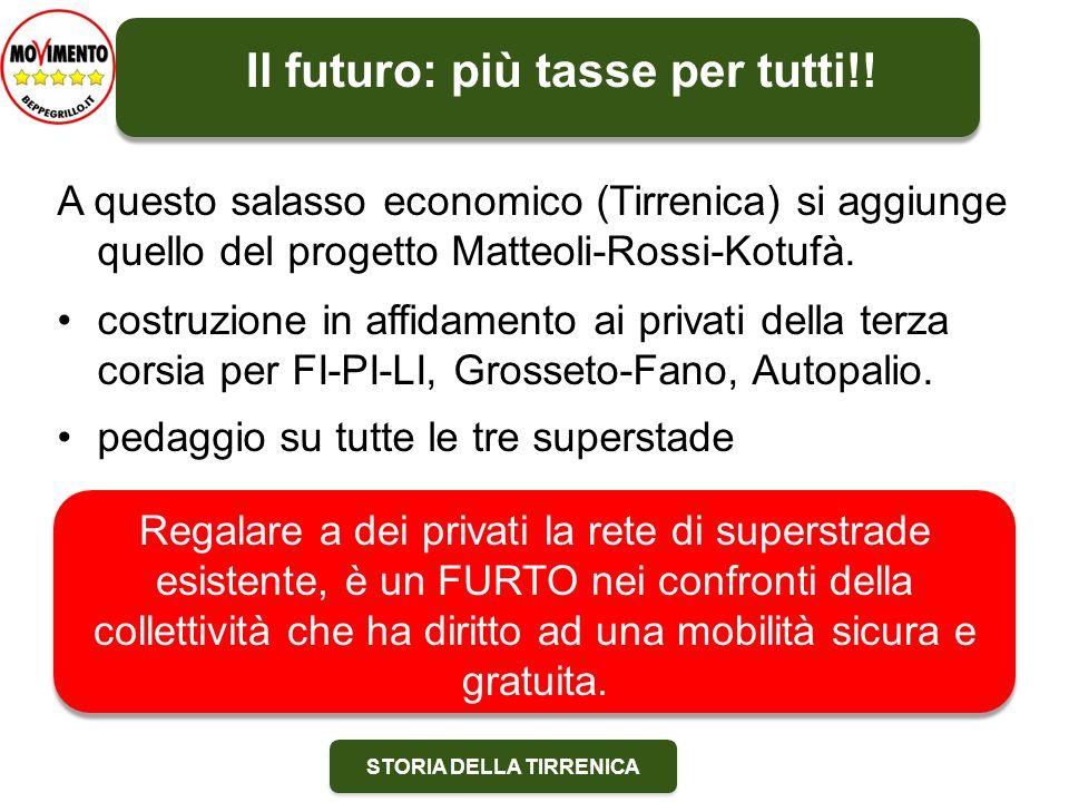 STORIA DELLA TIRRENICA A questo salasso economico (Tirrenica) si aggiunge quello del progetto Matteoli-Rossi-Kotufà. costruzione in affidamento ai pri