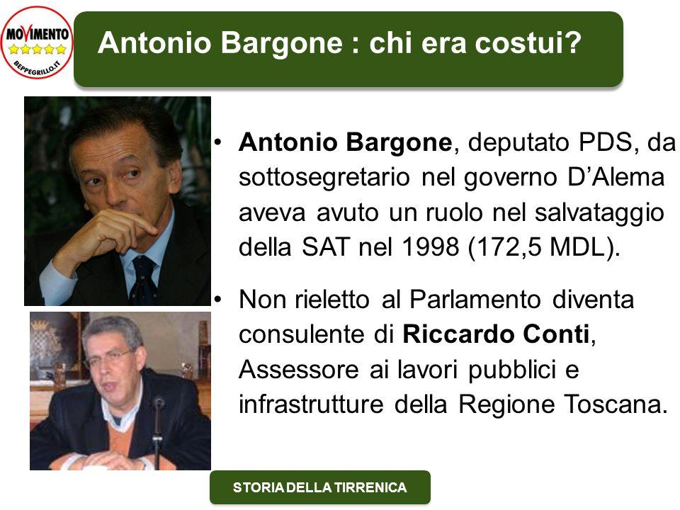 STORIA DELLA TIRRENICA Antonio Bargone : chi era costui? Antonio Bargone, deputato PDS, da sottosegretario nel governo DAlema aveva avuto un ruolo nel