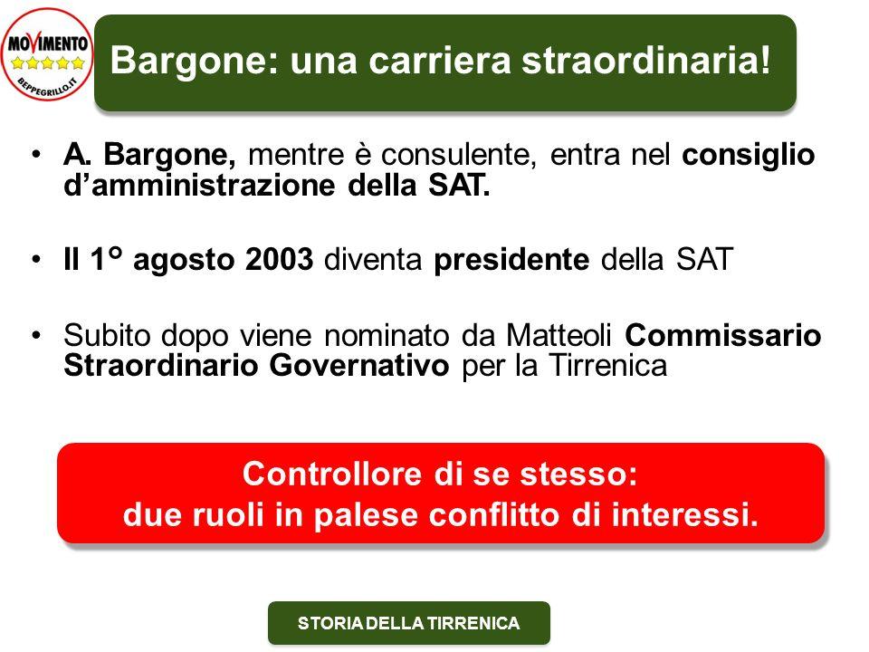 STORIA DELLA TIRRENICA Bargone: una carriera straordinaria! A. Bargone, mentre è consulente, entra nel consiglio damministrazione della SAT. Il 1° ago