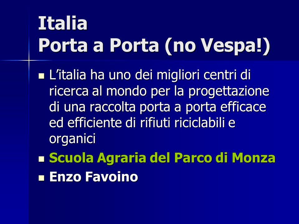 Italia Porta a Porta (no Vespa!) Litalia ha uno dei migliori centri di ricerca al mondo per la progettazione di una raccolta porta a porta efficace ed