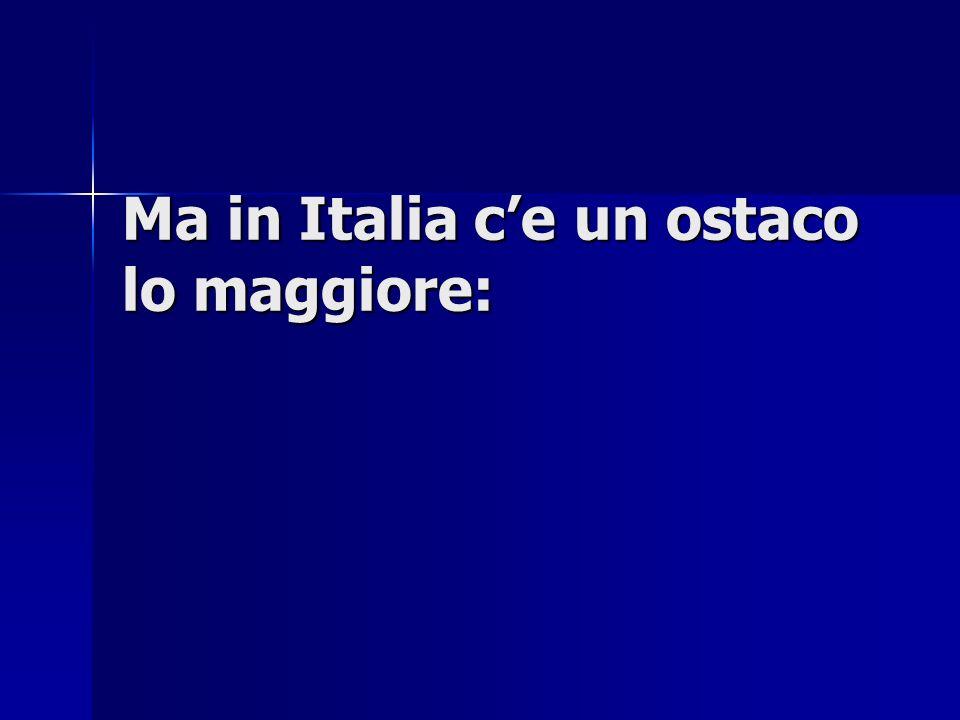 Ma in Italia ce un ostaco lo maggiore: