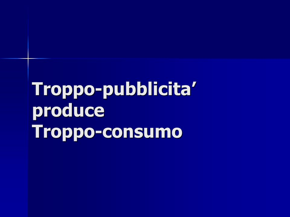Troppo-pubblicita produce Troppo-consumo