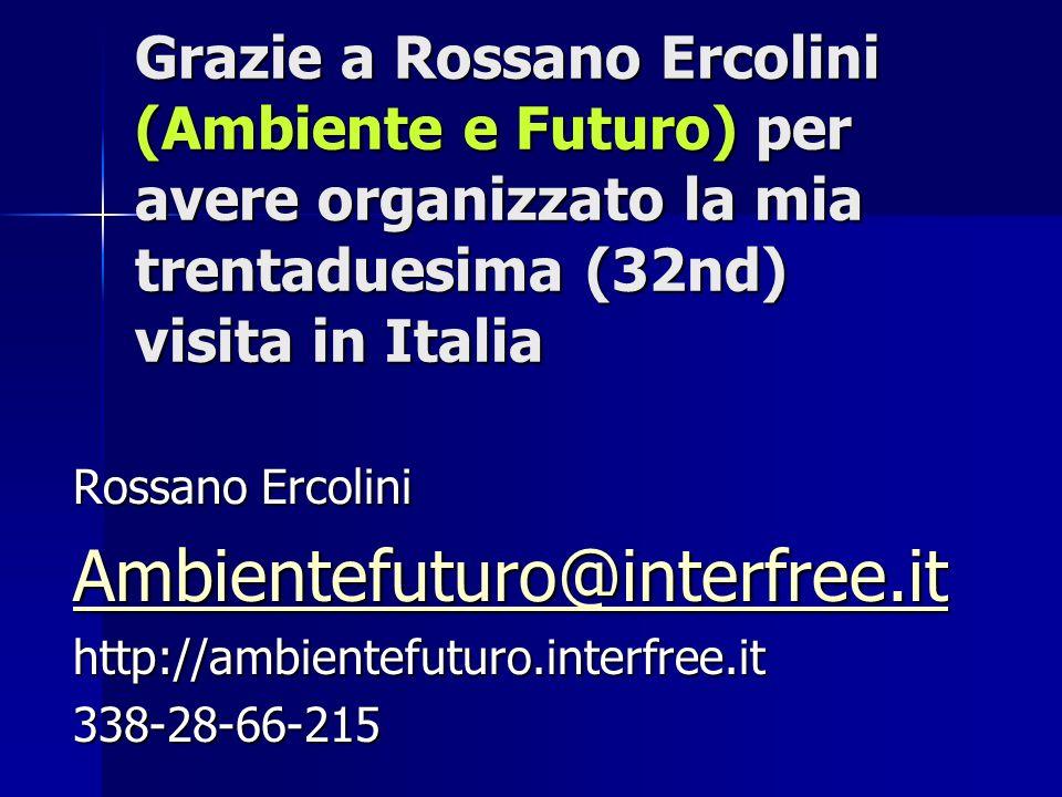 Grazie a Rossano Ercolini (Ambiente e Futuro) per avere organizzato la mia trentaduesima (32nd) visita in Italia Rossano Ercolini Ambientefuturo@interfree.it http://ambientefuturo.interfree.it338-28-66-215