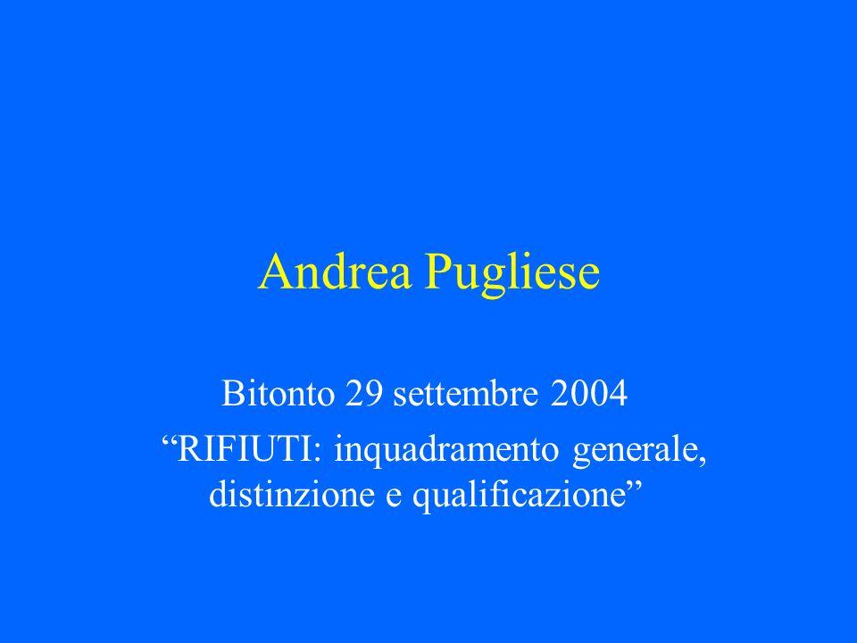 Bitonto 29 settembre 2004 RIFIUTI: inquadramento generale, distinzione e qualificazione Andrea Pugliese