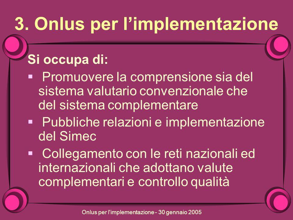 Onlus per l implementazione - 30 gennaio 2005 NOTE PRATICHE definizione di incentivi per ciascun partecipante al sistema massa critica tecnologie appropriate piano di sviluppo ed implementazione