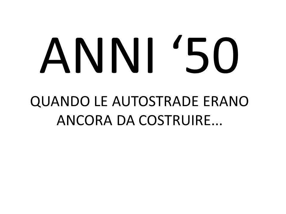 ANNI 50 QUANDO LE AUTOSTRADE ERANO ANCORA DA COSTRUIRE...