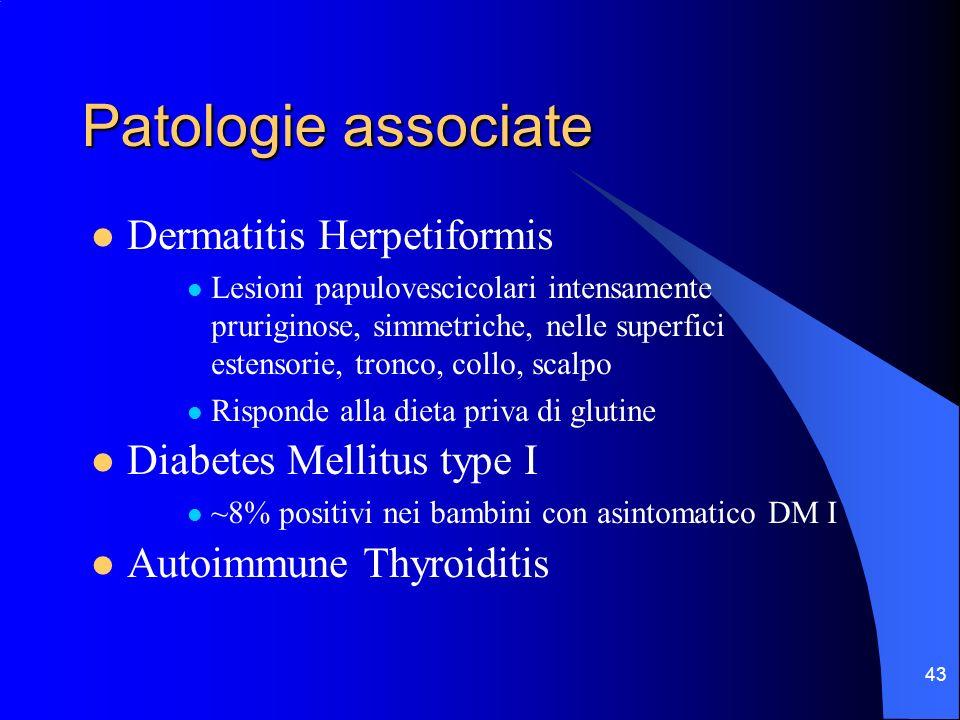43 Patologie associate Dermatitis Herpetiformis Lesioni papulovescicolari intensamente pruriginose, simmetriche, nelle superfici estensorie, tronco, c