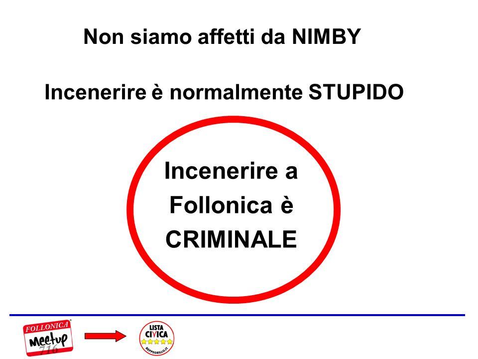 Non siamo affetti da NIMBY Incenerire è normalmente STUPIDO Incenerire a Follonica è CRIMINALE