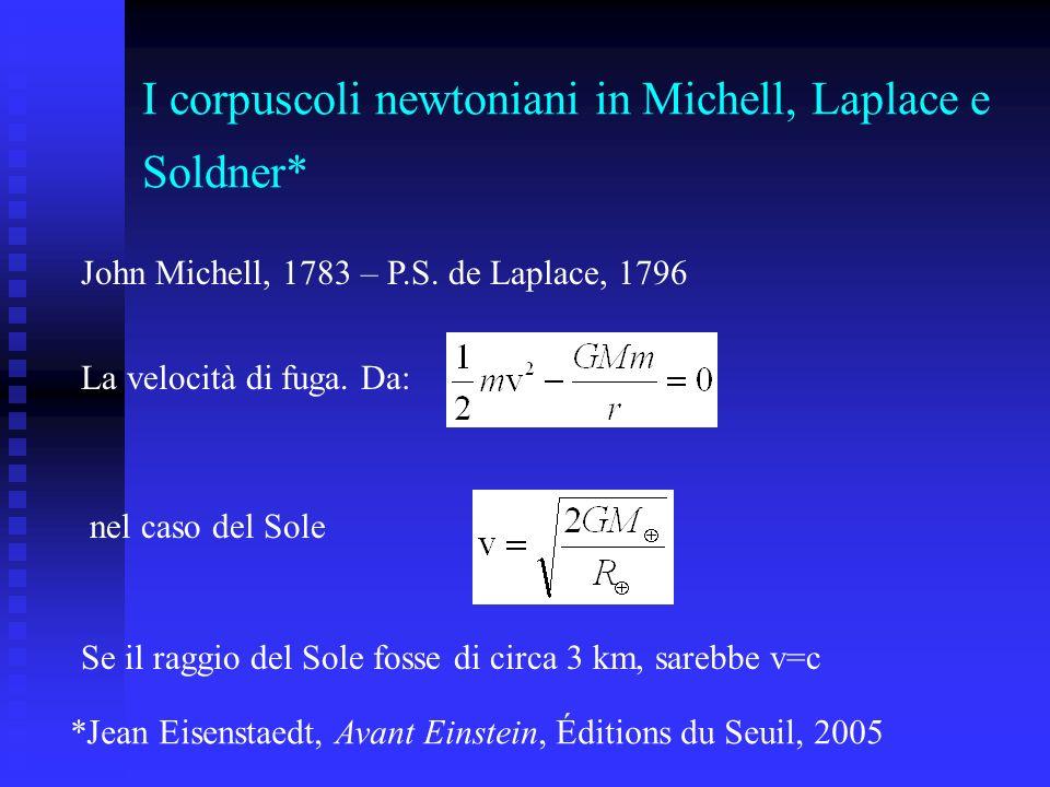 I corpuscoli newtoniani in Michell, Laplace e Soldner* La velocità di fuga. Da: nel caso del Sole Se il raggio del Sole fosse di circa 3 km, sarebbe v
