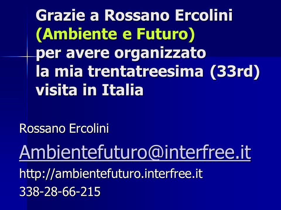 Grazie a Rossano Ercolini (Ambiente e Futuro) per avere organizzato la mia trentatreesima (33rd) visita in Italia Rossano Ercolini Ambientefuturo@interfree.it http://ambientefuturo.interfree.it338-28-66-215