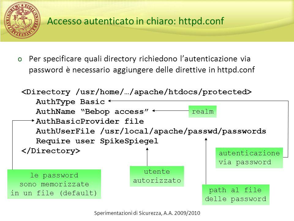 Sperimentazioni di Sicurezza, A.A. 2009/2010 Accesso autenticato in chiaro: httpd.conf o Per specificare quali directory richiedono lautenticazione vi