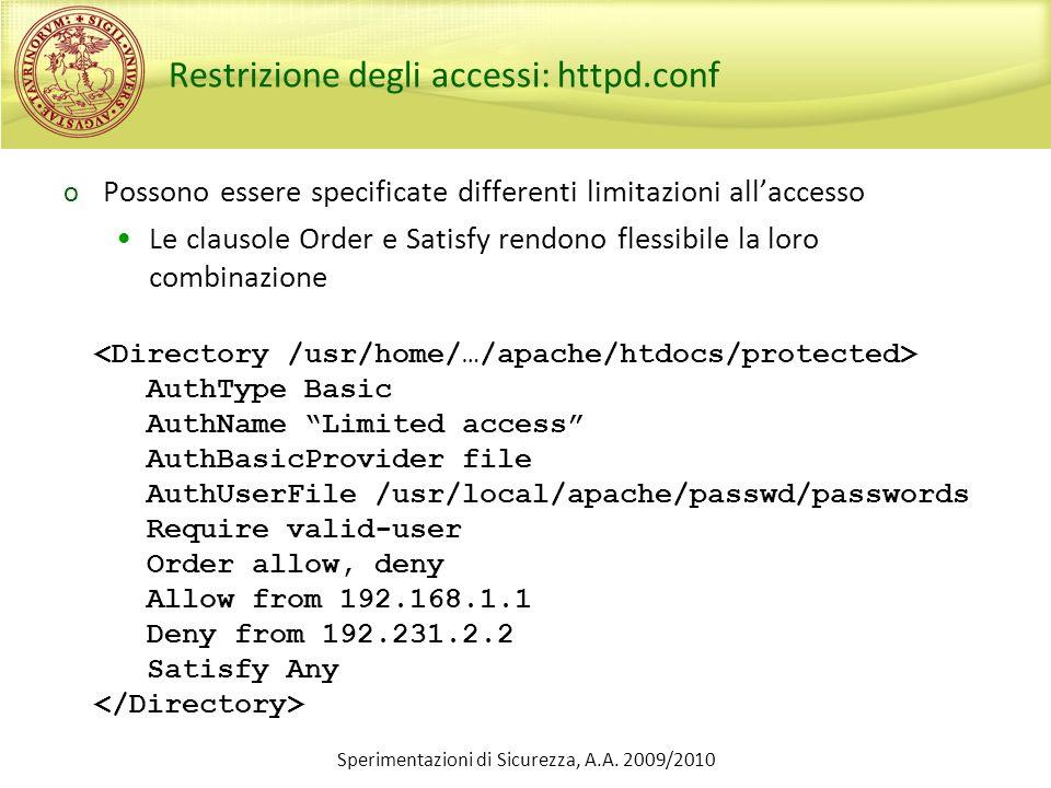 Sperimentazioni di Sicurezza, A.A. 2009/2010 Restrizione degli accessi: httpd.conf o Possono essere specificate differenti limitazioni allaccesso Le c