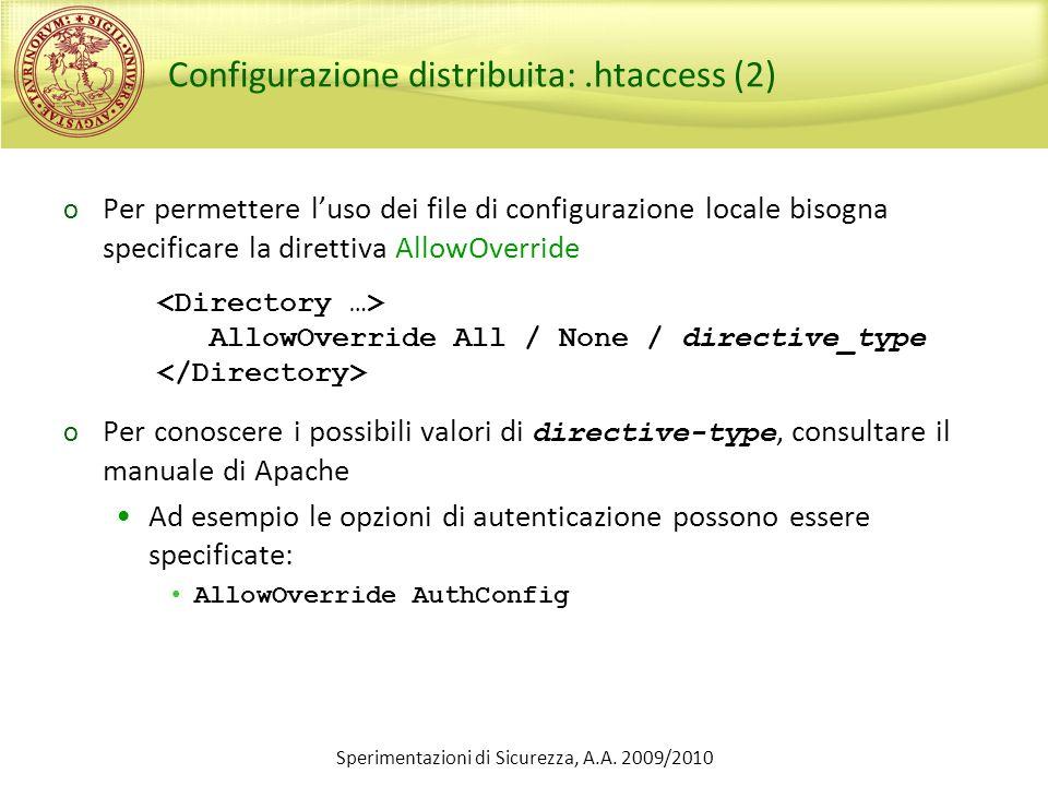 Sperimentazioni di Sicurezza, A.A. 2009/2010 Configurazione distribuita:.htaccess (2) o Per permettere luso dei file di configurazione locale bisogna