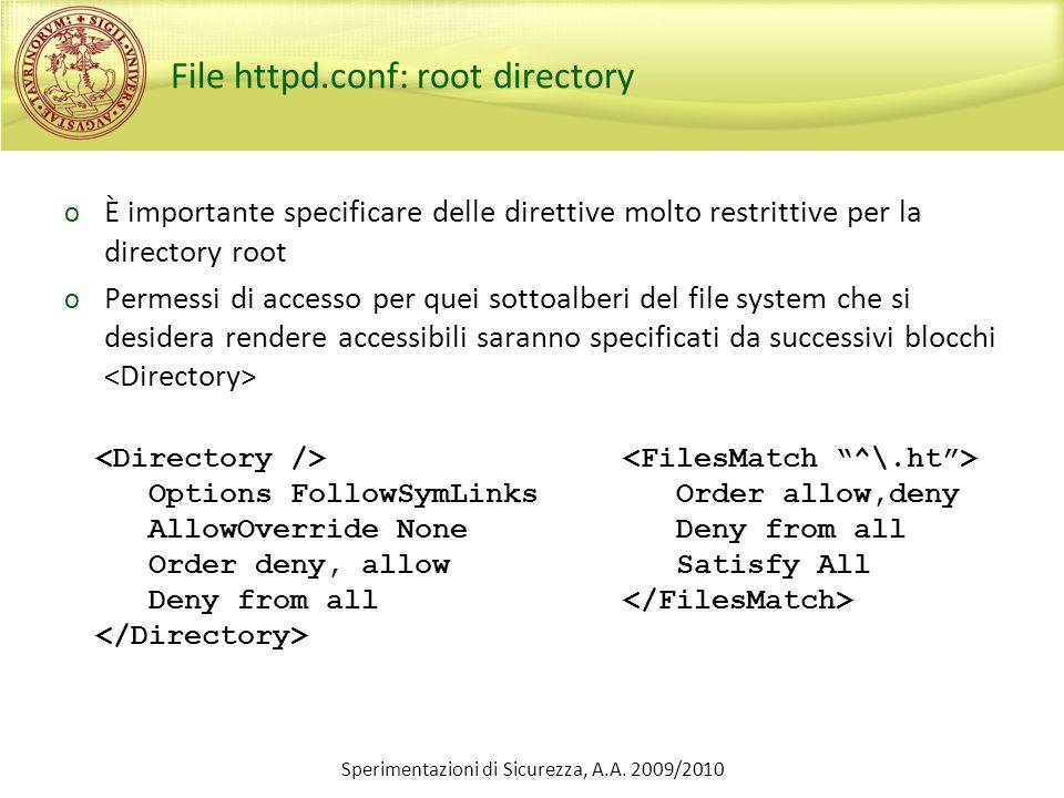 Sperimentazioni di Sicurezza, A.A. 2009/2010 File httpd.conf: root directory o È importante specificare delle direttive molto restrittive per la direc