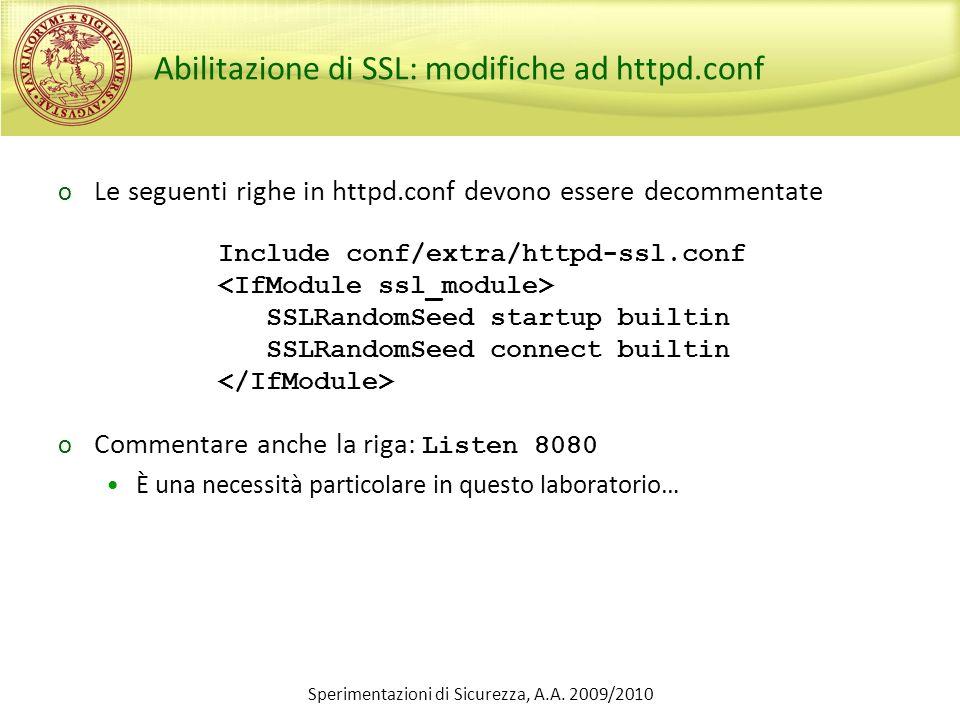 Sperimentazioni di Sicurezza, A.A. 2009/2010 Abilitazione di SSL: modifiche ad httpd.conf o Le seguenti righe in httpd.conf devono essere decommentate