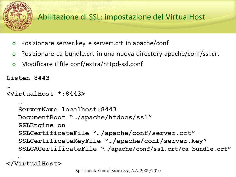 Sperimentazioni di Sicurezza, A.A. 2009/2010 Abilitazione di SSL: impostazione del VirtualHost o Posizionare server.key e servert.crt in apache/conf o