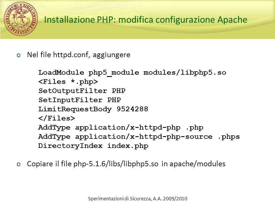 Sperimentazioni di Sicurezza, A.A. 2009/2010 Installazione PHP: modifica configurazione Apache o Nel file httpd.conf, aggiungere o Copiare il file php