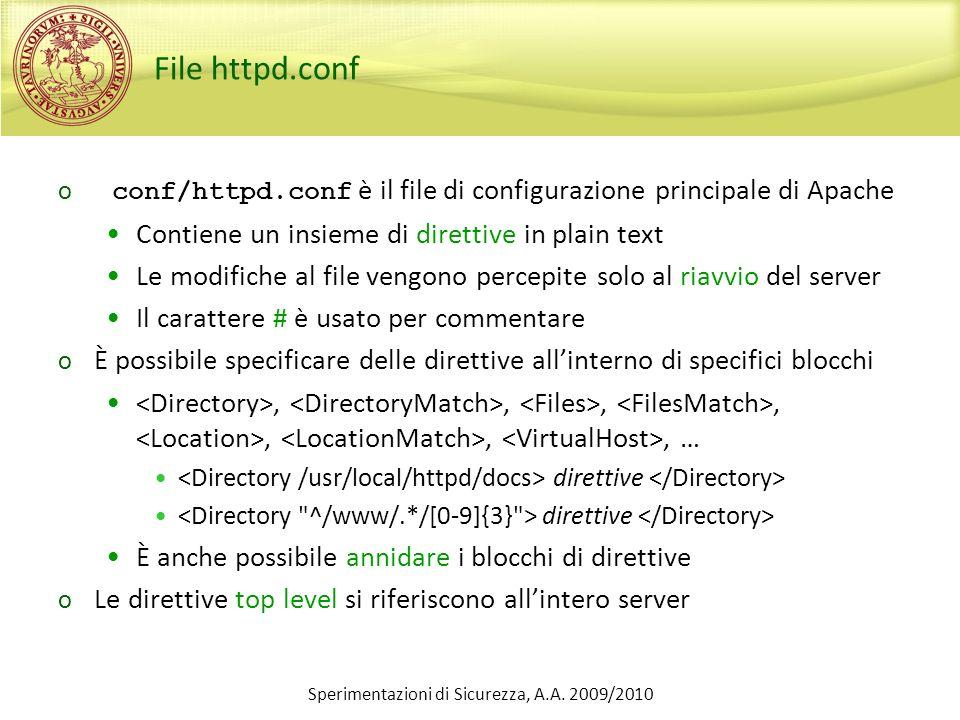 Sperimentazioni di Sicurezza, A.A. 2009/2010 File httpd.conf o conf/httpd.conf è il file di configurazione principale di Apache Contiene un insieme di